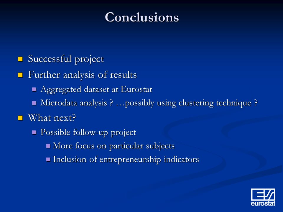 Conclusions Successful project Successful project Further analysis of results Further analysis of results Aggregated dataset at Eurostat Aggregated dataset at Eurostat Microdata analysis .