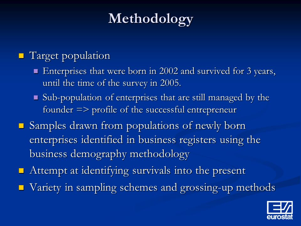 Methodology Target population Target population Enterprises that were born in 2002 and survived for 3 years, until the time of the survey in 2005.