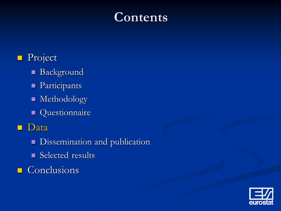 Contents Project Project Background Background Participants Participants Methodology Methodology Questionnaire Questionnaire Data Data Dissemination and publication Dissemination and publication Selected results Selected results Conclusions Conclusions