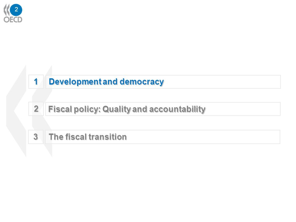 13 1 Development and democracy 3 The fiscal transition 2 Fiscal policy: Quality and accountability