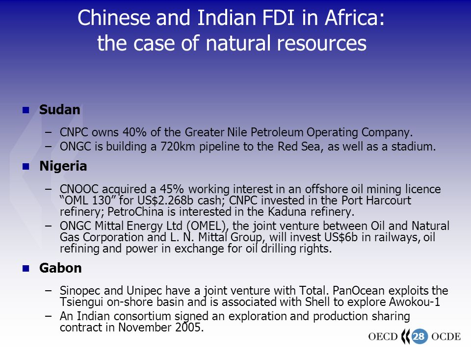 28 Chinese and Indian FDI in Africa: the case of natural resources Sudan –CNPC owns 40% of the Greater Nile Petroleum Operating Company. –ONGC is buil