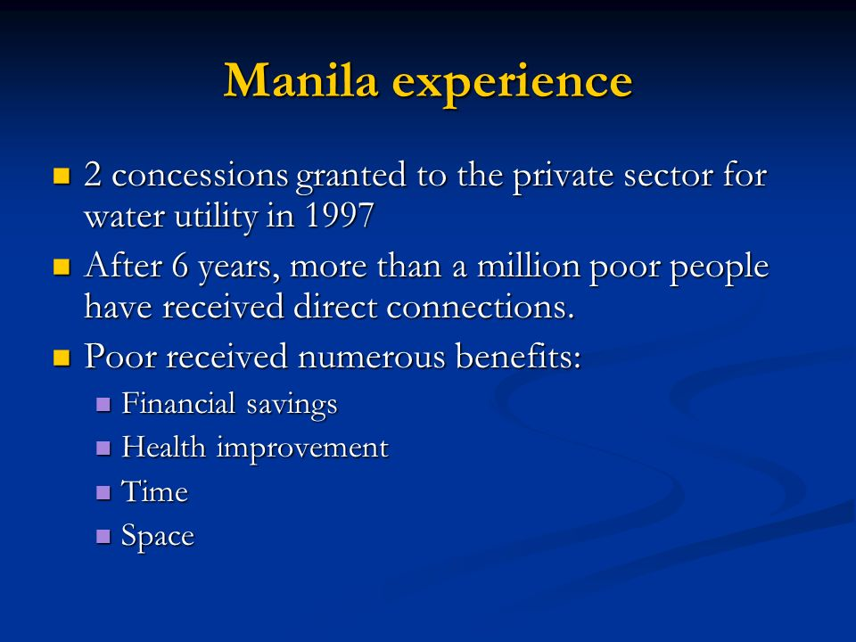 Manila experience 2 concessions granted to the private sector for water utility in 1997 2 concessions granted to the private sector for water utility