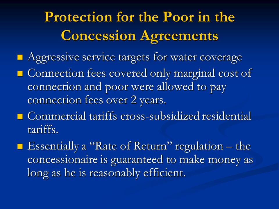 Protection for the Poor in the Concession Agreements Aggressive service targets for water coverage Aggressive service targets for water coverage Conne