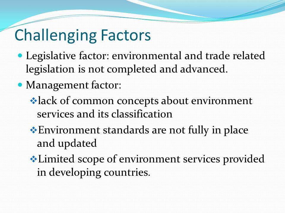 Challenging Factors Legislative factor: environmental and trade related legislation is not completed and advanced.