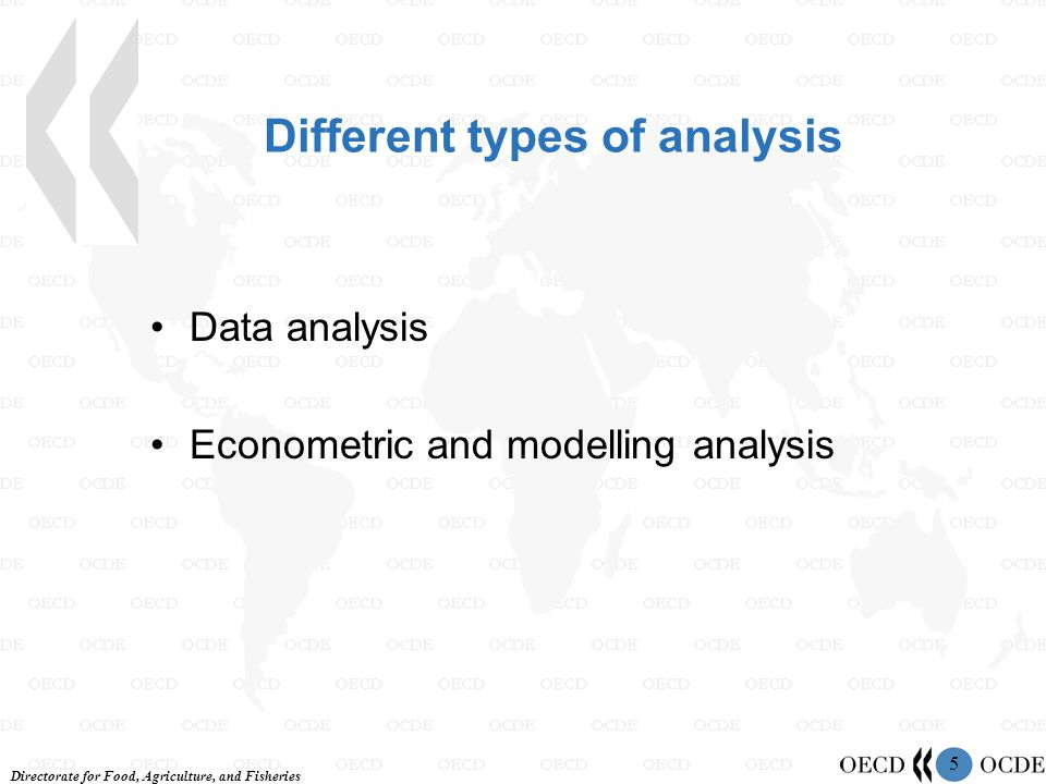 Directorate for Food, Agriculture, and Fisheries 5 Different types of analysis Data analysis Econometric and modelling analysis