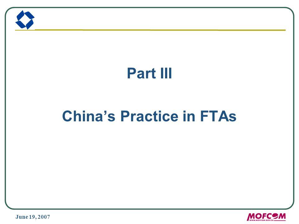 June 19, 2007 Part III Chinas Practice in FTAs