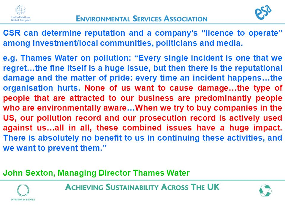 CSR can determine reputation and a companys licence to operate among investment/local communities, politicians and media. e.g. Thames Water on polluti