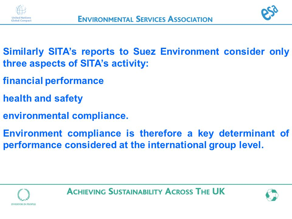 Similarly SITAs reports to Suez Environment consider only three aspects of SITAs activity: financial performance health and safety environmental compliance.