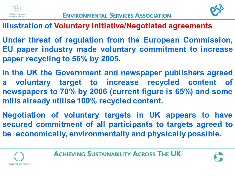 Illustration of Voluntary initiative/Negotiated agreements Under threat of regulation from the European Commission, EU paper industry made voluntary commitment to increase paper recycling to 56% by 2005.