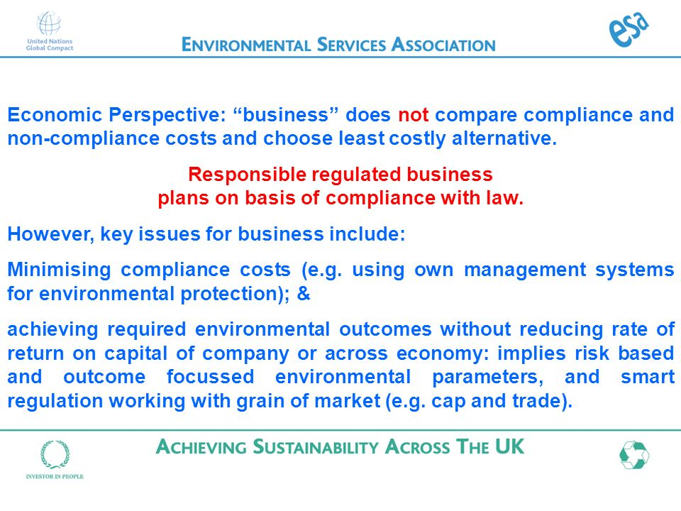 Economic Perspective: business does not compare compliance and non-compliance costs and choose least costly alternative. Responsible regulated busines