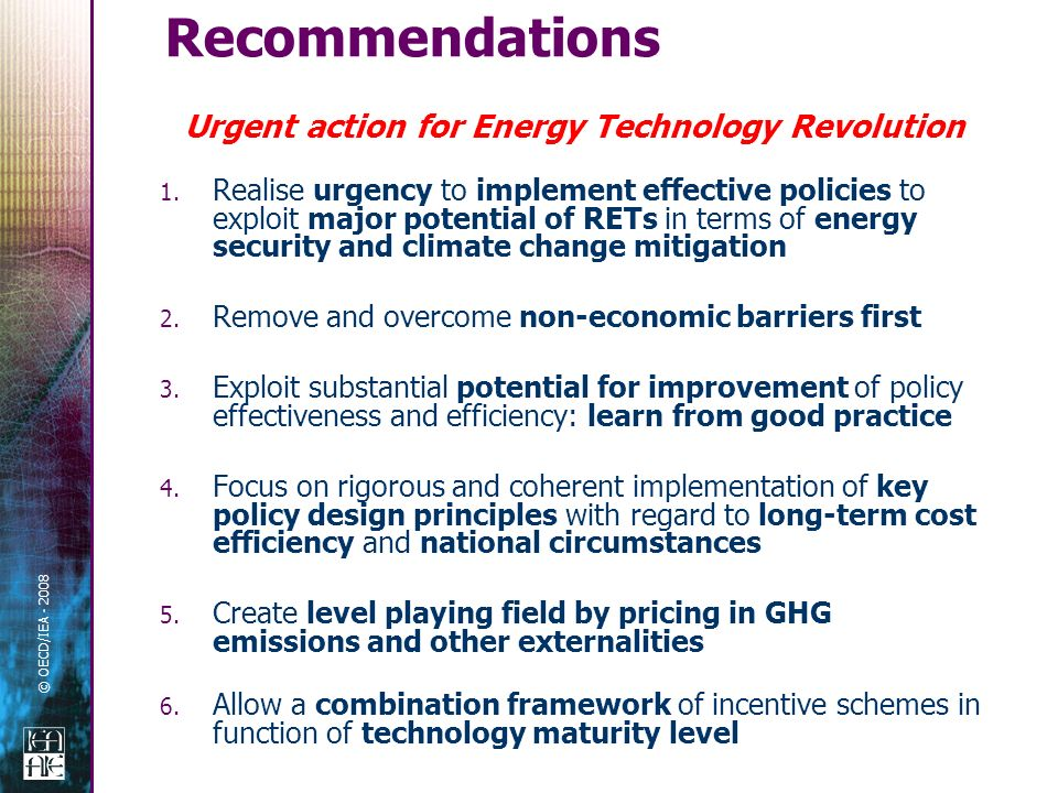 © OECD/IEA - 2008 1. Realise urgency to implement effective policies to exploit major potential of RETs in terms of energy security and climate change