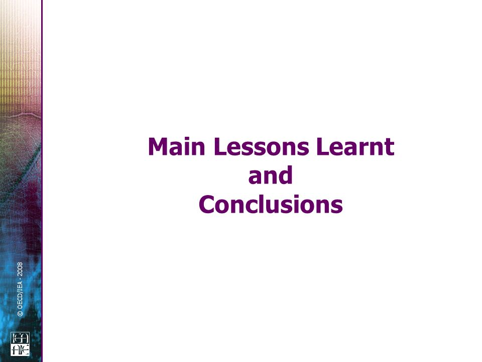 © OECD/IEA - 2008 Main Lessons Learnt and Conclusions