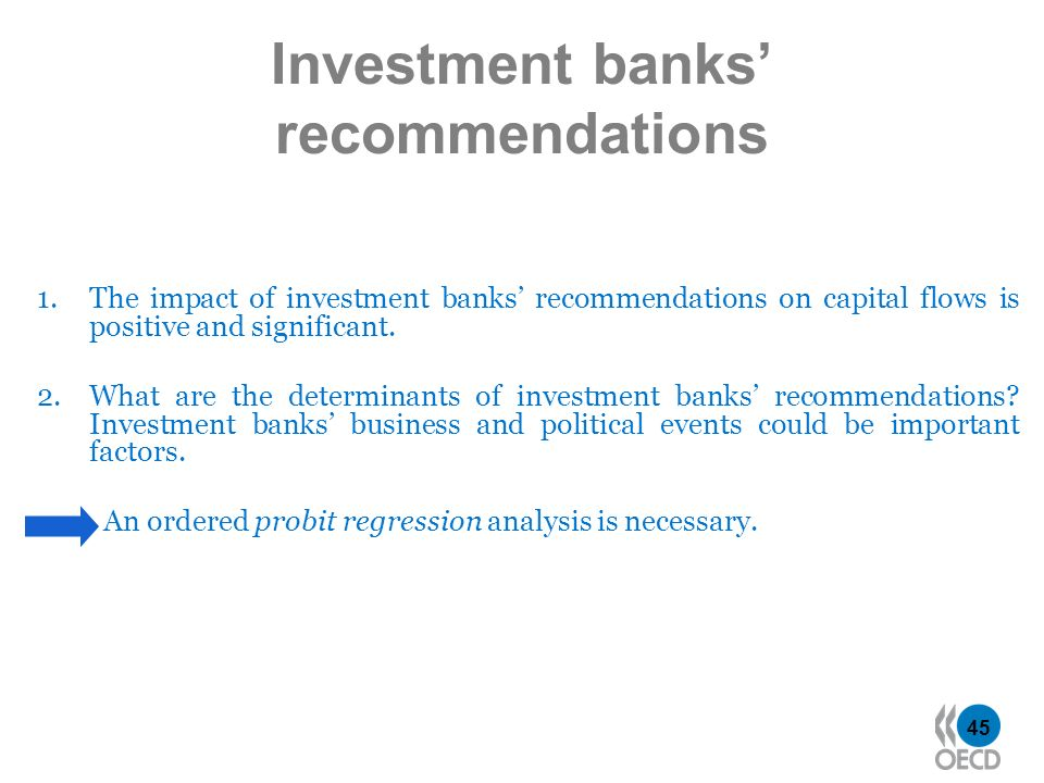 45 Investment banks recommendations 1.The impact of investment banks recommendations on capital flows is positive and significant. 2.What are the dete