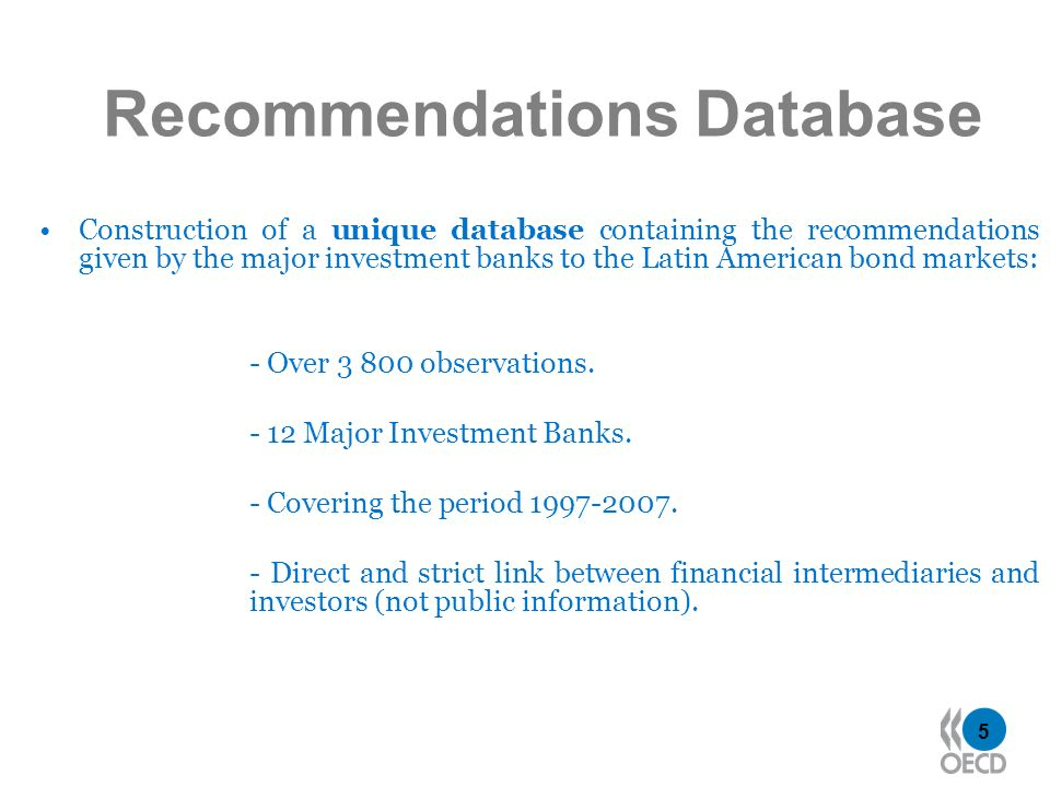 5 Recommendations Database Construction of a unique database containing the recommendations given by the major investment banks to the Latin American