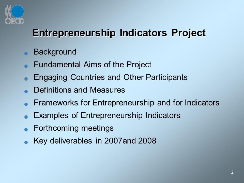 2 Entrepreneurship Indicators Project Background Fundamental Aims of the Project Engaging Countries and Other Participants Definitions and Measures Fr