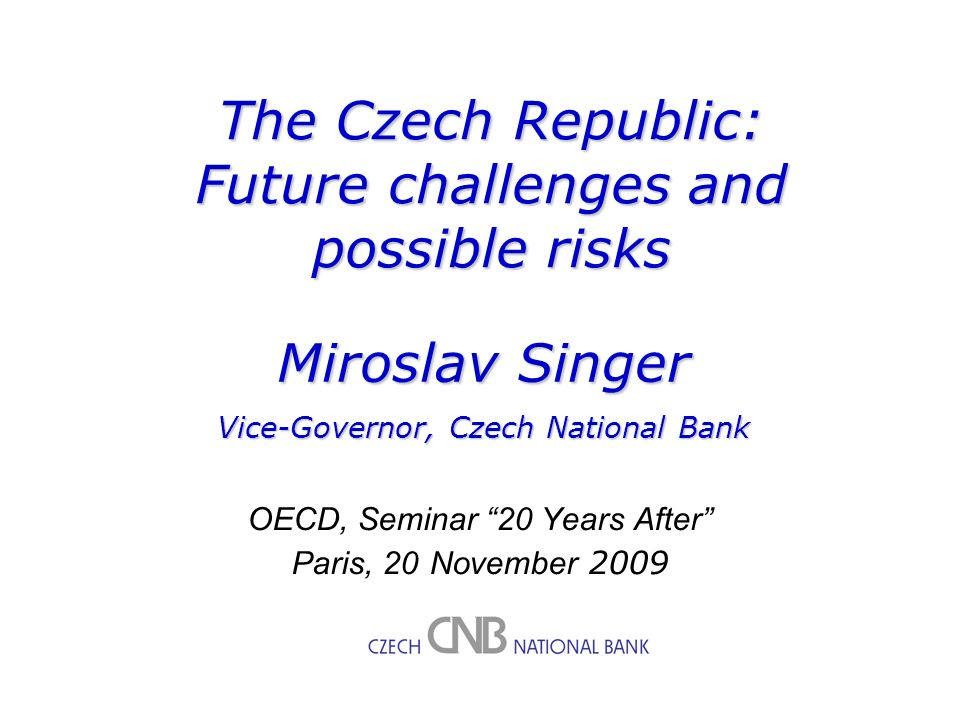 M. Singer – Czech Republic: Future challenges and opportunities 1 M.