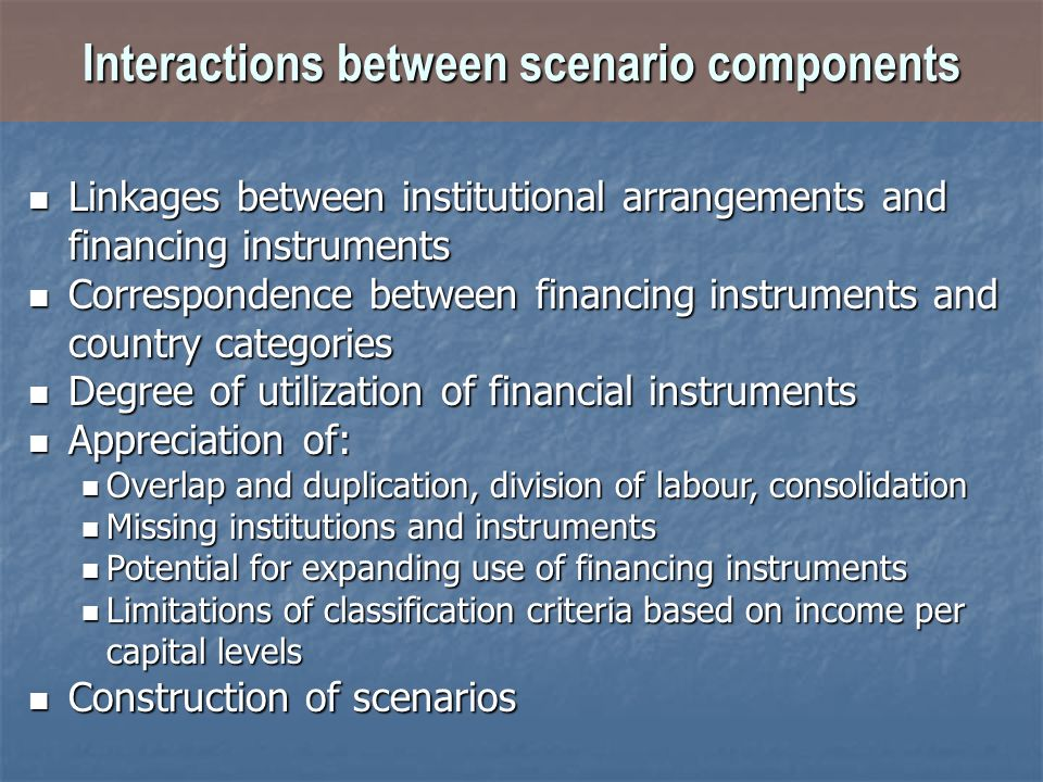 Interactions between scenario components Linkages between institutional arrangements and financing instruments Linkages between institutional arrangem
