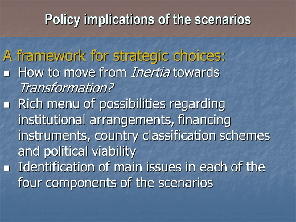 Policy implications of the scenarios A framework for strategic choices: How to move from Inertia towards Transformation? How to move from Inertia towa