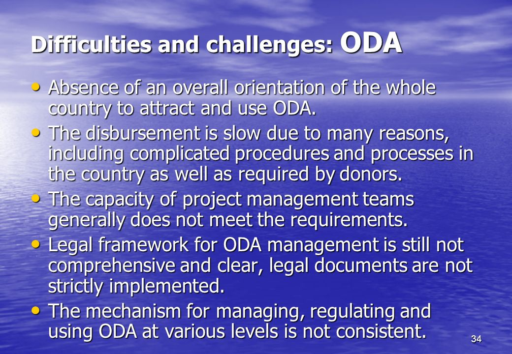 34 Difficulties and challenges: ODA Absence of an overall orientation of the whole country to attract and use ODA. Absence of an overall orientation o