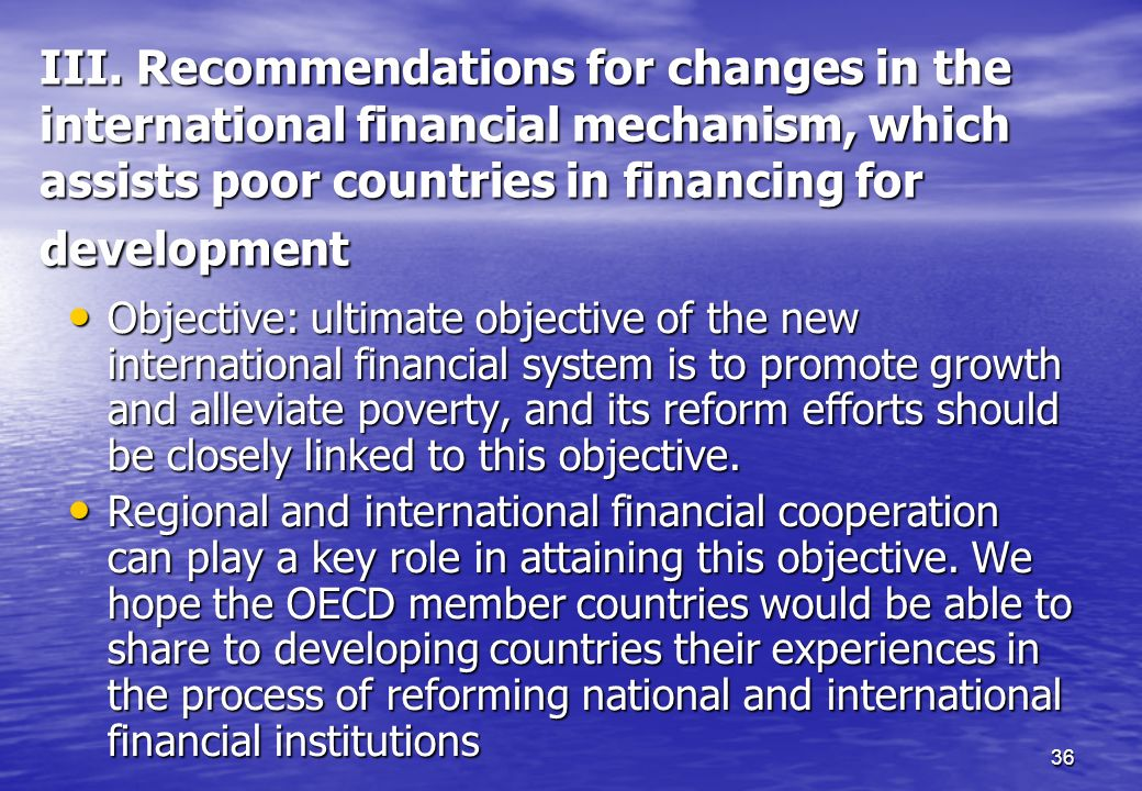 36 III. Recommendations for changes in the international financial mechanism, which assists poor countries in financing for development Objective: ult