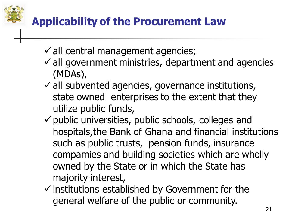 20 Coverage of the Draft Procurement Bill- Cont.d Functions of the Tender Review Boards (TRB)- include reviewing of the processes and procedures followed by MDAs to give concurrent approval for award of Procurement Contract by the Procurement entity.
