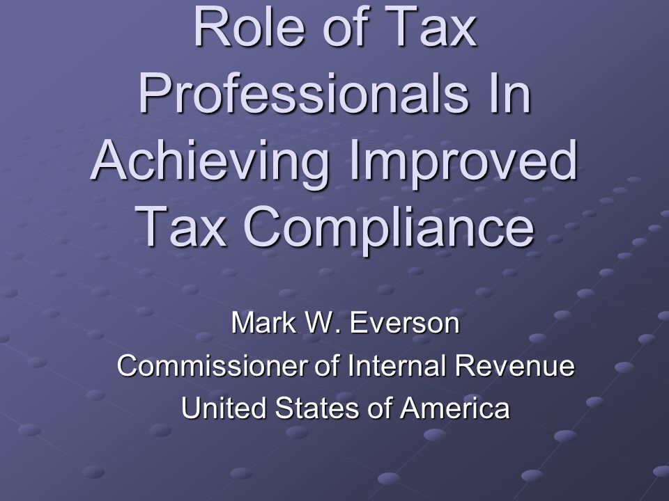 Role of Tax Professionals In Achieving Improved Tax Compliance Mark W.