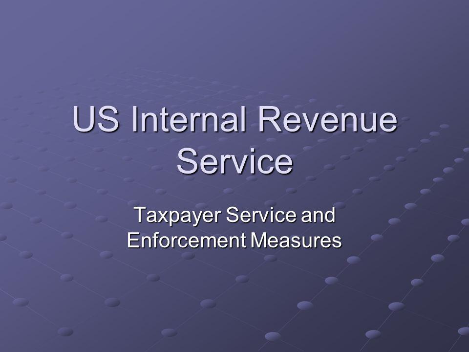 US Internal Revenue Service Taxpayer Service and Enforcement Measures