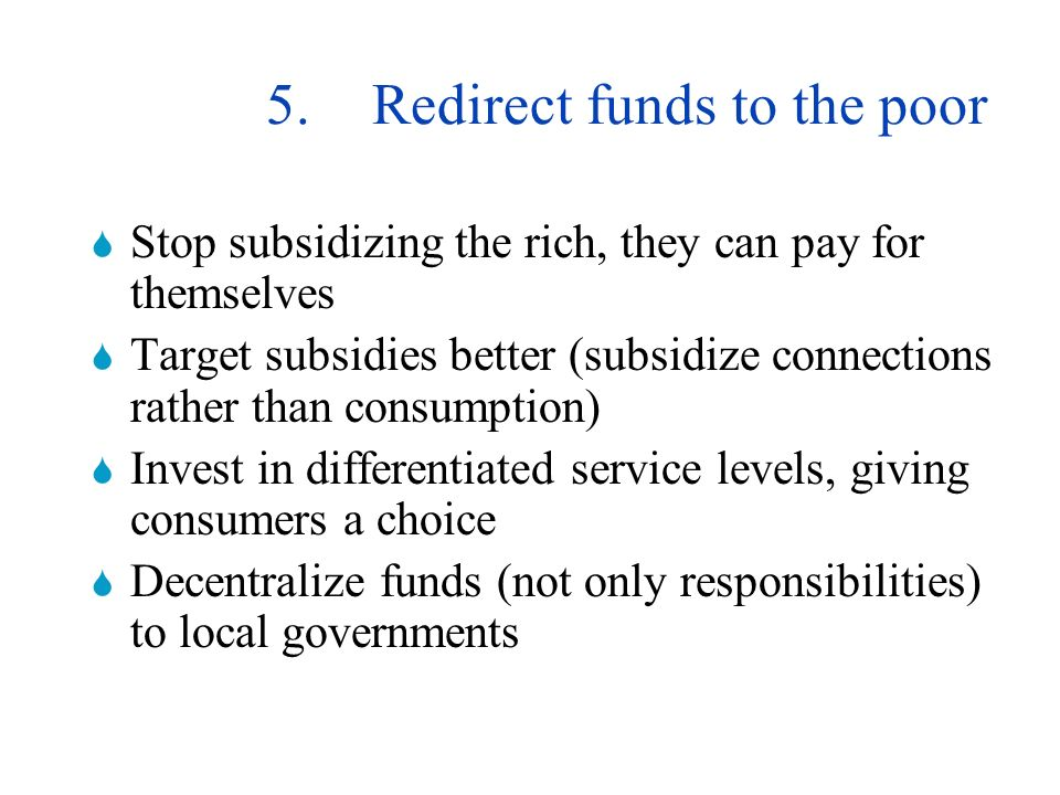 4.Effectively demand international funding The needs are obvious, but how to translate needs into effective demand Lobby to get water into your PRSP Develop bankable projects Develop creditworthy utilities Engage with public, private, communities and stakeholders Nobody has A or THE solution.