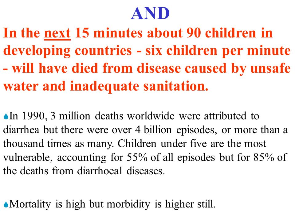 In the next 15 minutes about 90 children in developing countries - six children per minute - will have died from disease caused by unsafe water and inadequate sanitation.