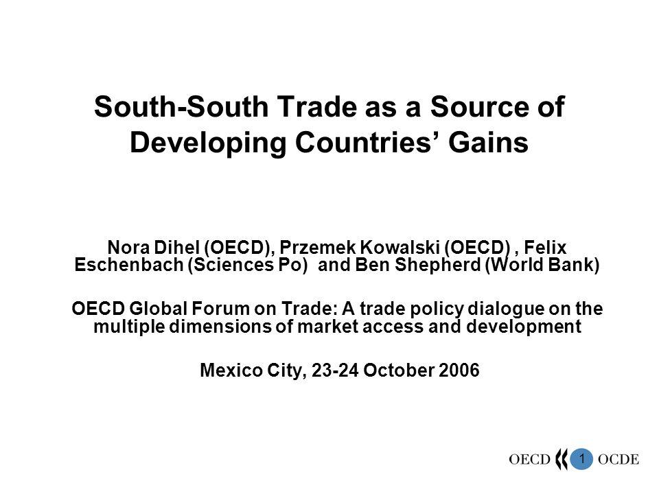 1 South-South Trade as a Source of Developing Countries Gains Nora Dihel (OECD), Przemek Kowalski (OECD), Felix Eschenbach (Sciences Po) and Ben Sheph