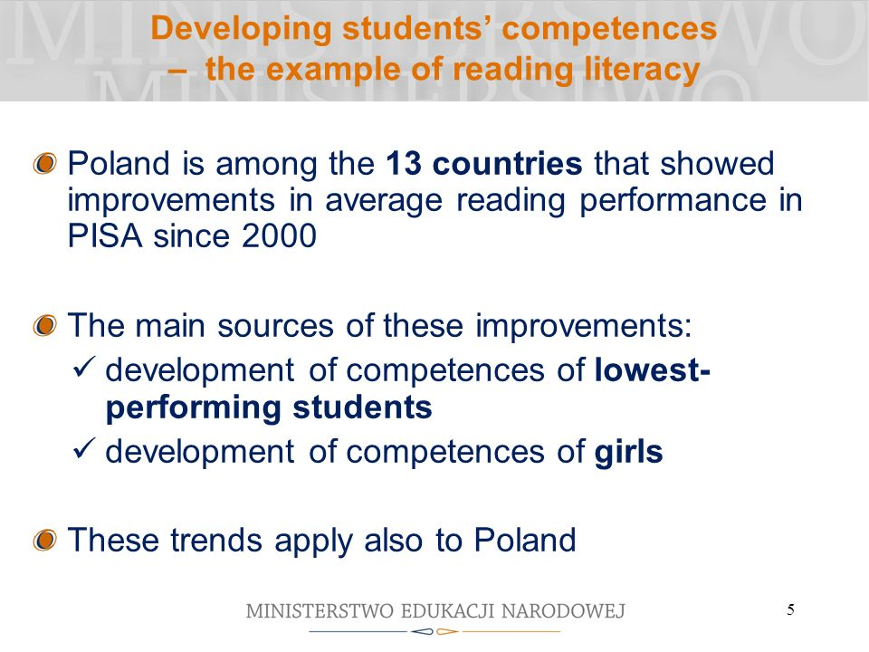 5 Developing students competences – the example of reading literacy Poland is among the 13 countries that showed improvements in average reading performance in PISA since 2000 The main sources of these improvements: development of competences of lowest- performing students development of competences of girls These trends apply also to Poland