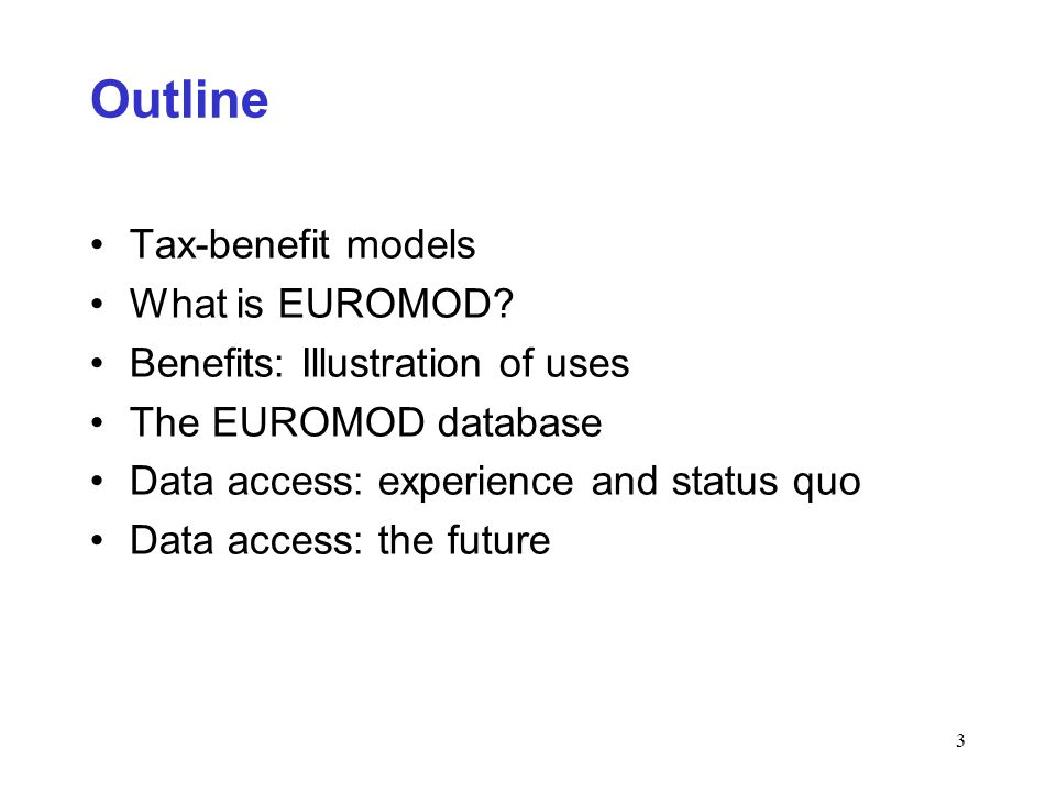 3 Outline Tax-benefit models What is EUROMOD.