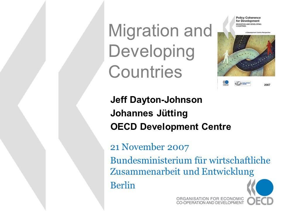 Migration and Developing Countries 21 November 2007 Bundesministerium für wirtschaftliche Zusammenarbeit und Entwicklung Berlin Jeff Dayton-Johnson Johannes Jütting OECD Development Centre