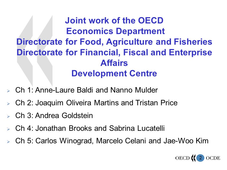 2 Joint work of the OECD Economics Department Directorate for Food, Agriculture and Fisheries Directorate for Financial, Fiscal and Enterprise Affairs