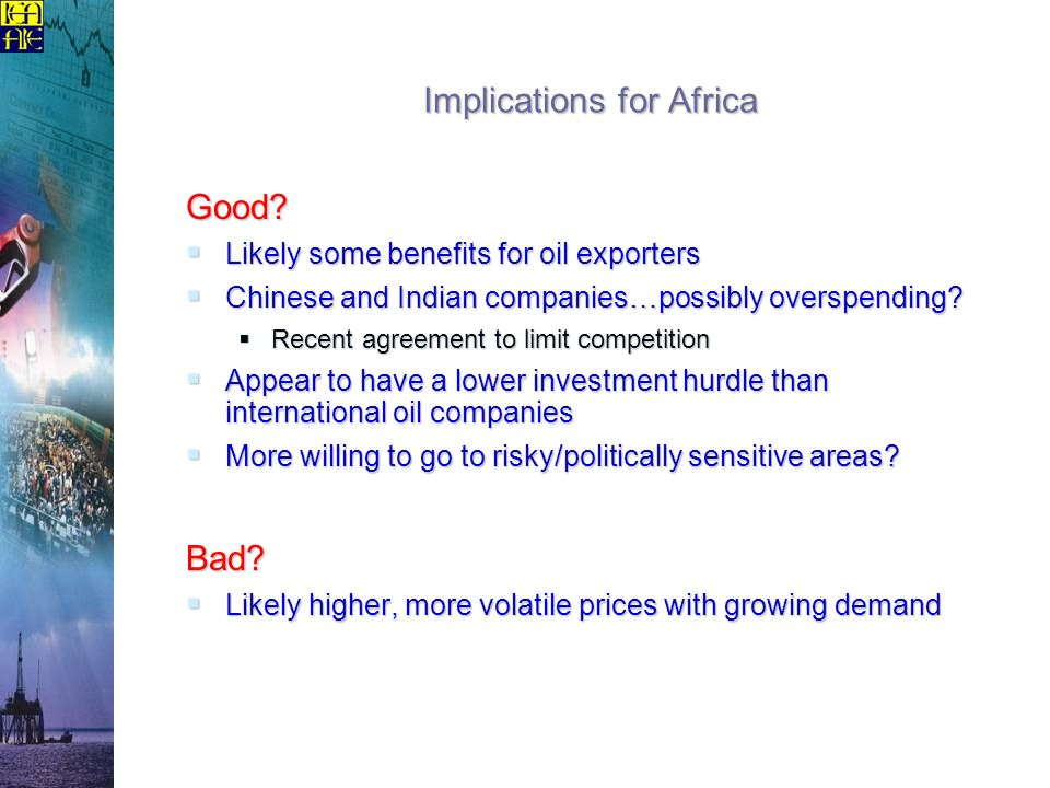 Implications for Africa Good? Likely some benefits for oil exporters Likely some benefits for oil exporters Chinese and Indian companies…possibly over