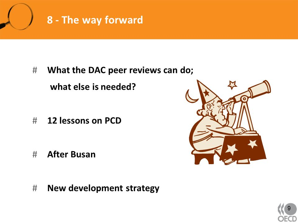 8 - The way forward #What the DAC peer reviews can do; what else is needed? #12 lessons on PCD #After Busan #New development strategy 9