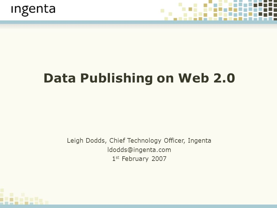 Data Publishing on Web 2.0 Leigh Dodds, Chief Technology Officer, Ingenta 1 st February 2007