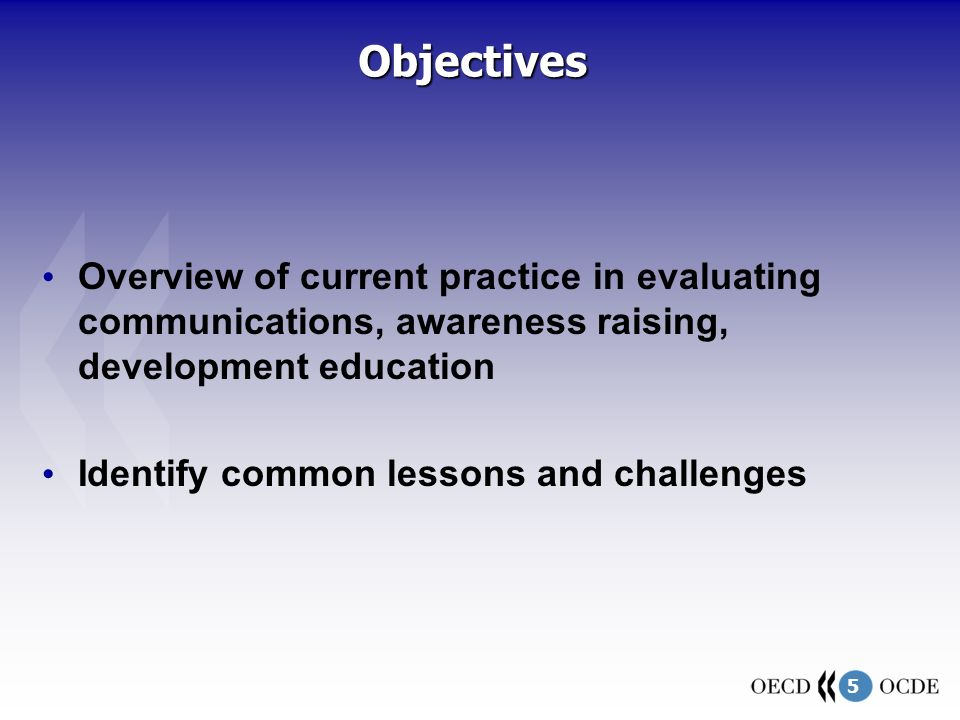 5Objectives Overview of current practice in evaluating communications, awareness raising, development education Identify common lessons and challenges