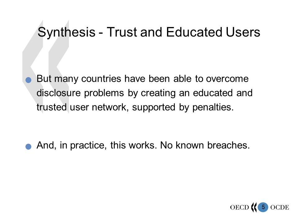 5 Synthesis - Trust and Educated Users But many countries have been able to overcome disclosure problems by creating an educated and trusted user network, supported by penalties.