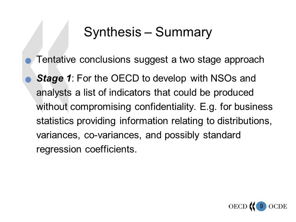 9 Synthesis – Summary Tentative conclusions suggest a two stage approach Stage 1: For the OECD to develop with NSOs and analysts a list of indicators