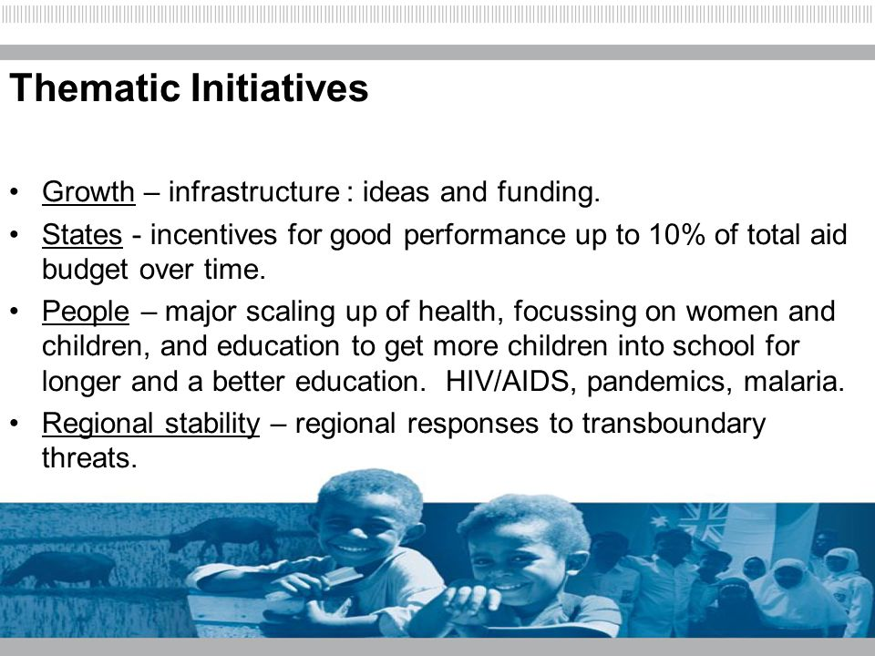 Thematic Initiatives Growth – infrastructure : ideas and funding. States - incentives for good performance up to 10% of total aid budget over time. Pe
