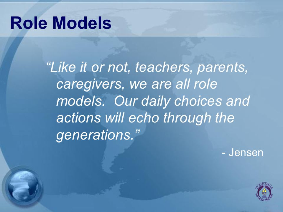 Role Models Like it or not, teachers, parents, caregivers, we are all role models.