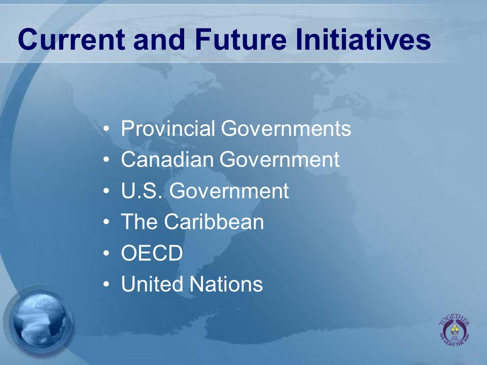 Current and Future Initiatives Provincial Governments Canadian Government U.S.