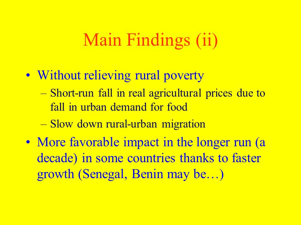 Main Findings (ii) Without relieving rural poverty –Short-run fall in real agricultural prices due to fall in urban demand for food –Slow down rural-u