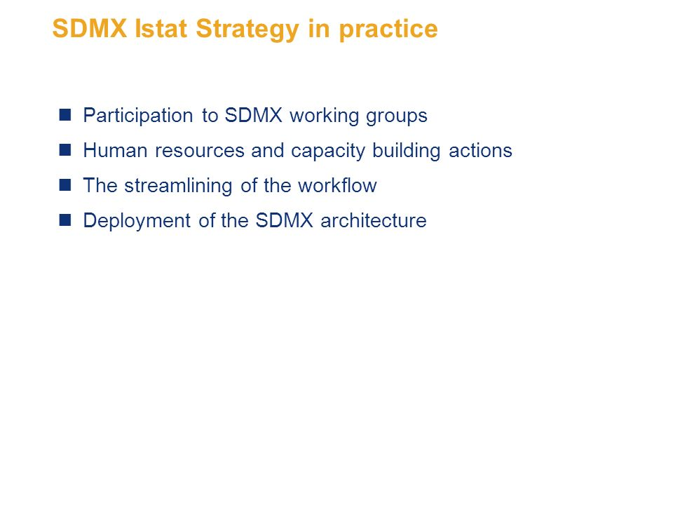 5 SDMX Istat Strategy in practice Participation to SDMX working groups Human resources and capacity building actions The streamlining of the workflow