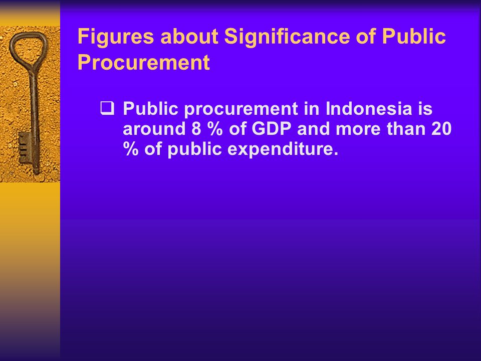 Figures about Significance of Public Procurement Public procurement in Indonesia is around 8 % of GDP and more than 20 % of public expenditure.
