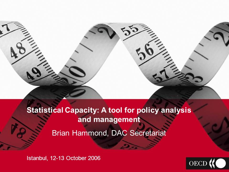 IS IT ODA? Brian Hammond OECD Development Assistance Committee Statistical Capacity: A tool for policy analysis and management Brian Hammond, DAC Secr