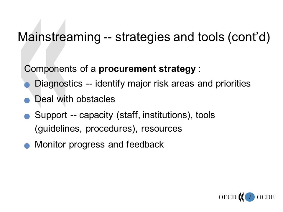 7 Mainstreaming -- strategies and tools (contd) Components of a procurement strategy : Diagnostics -- identify major risk areas and priorities Deal wi