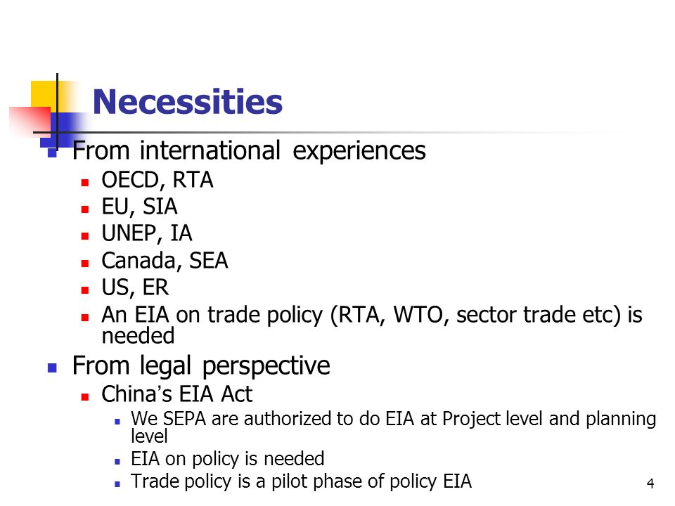 4 Necessities From international experiences OECD, RTA EU, SIA UNEP, IA Canada, SEA US, ER An EIA on trade policy (RTA, WTO, sector trade etc) is need