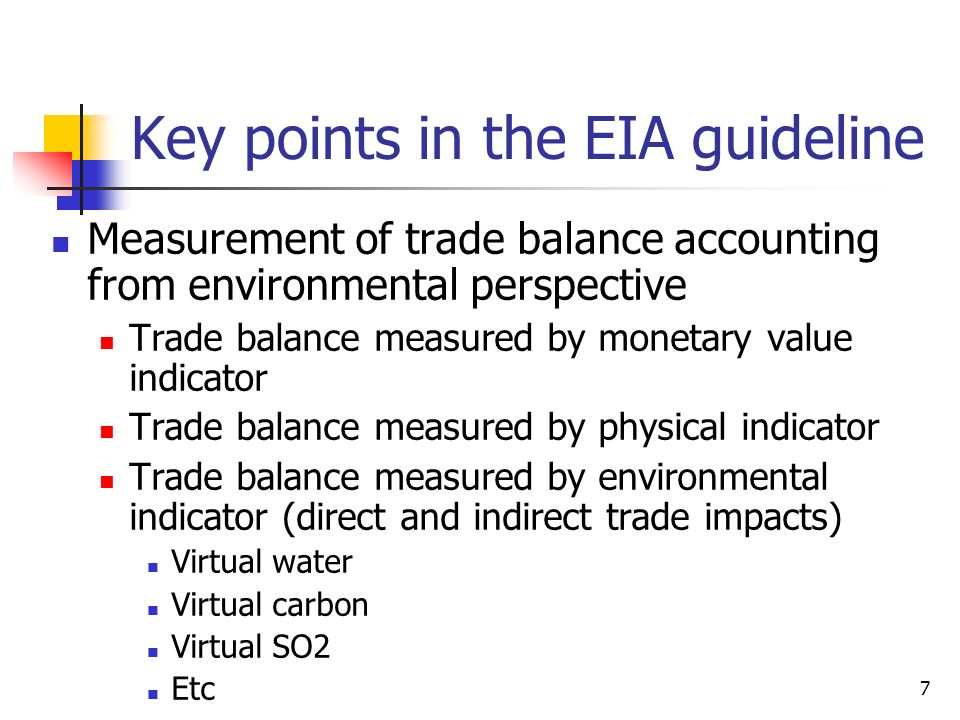 7 Key points in the EIA guideline Measurement of trade balance accounting from environmental perspective Trade balance measured by monetary value indi